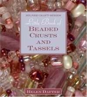 Little Book of Beaded Crusts and Tassels (Milner Craft Series) артикул 1104a.